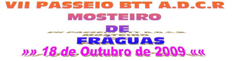 VII PASSEIO BTT A.D.C.R. MOSTEIRO DE FRÁGUAS »»»»» 18 de Outubro de 2009 «««««