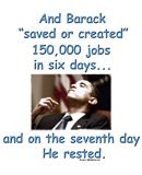 "And Barack ""saved or created"" 150,000 jobs. He deserves a good rest after all that ""saving or creat"
