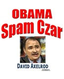 Did Chief White House Propagandist David Axelrod spam you with an e-mail yet?