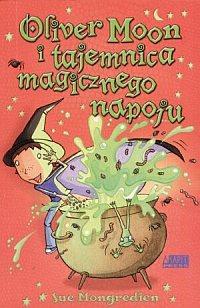 Oliver Moon i tajemnica magicznego napoju
