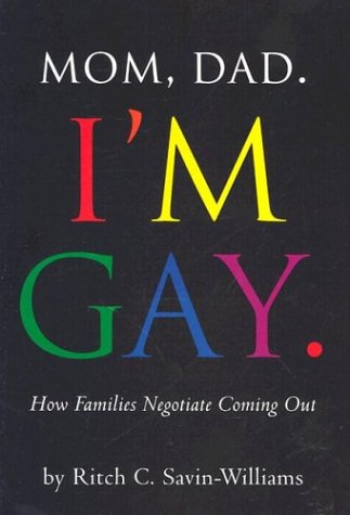 Mom, Dad Im Gay: How Families Negotiate Coming