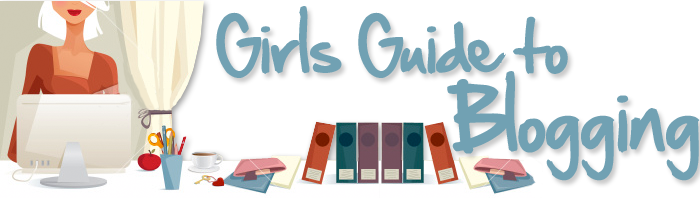 Girls Guide to Blogging