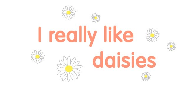 i really like daisies