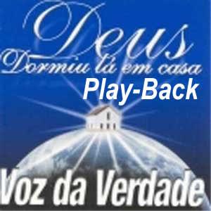 Voz da Verdade - Deus Dormiu la em Casa - Playback 2000