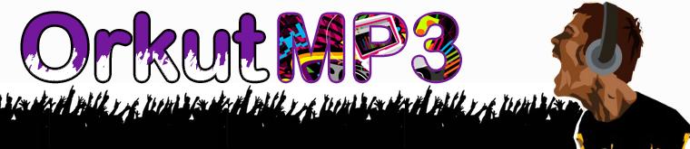 ♫ OrkutMP3 o melhor da Música você encontra aqui!♪