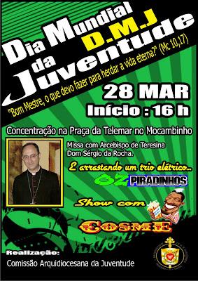 Dia Mundial da Juventude 2010 Teresina, Piauí, Paroquia Santa Joana Darc no mocambinho I. Dia 28 de março a partir das 16h. OzPiradinhos e Cosme.