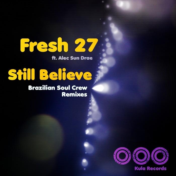 Fresh 27 Feat. Alec Sun Drae - Still Believe