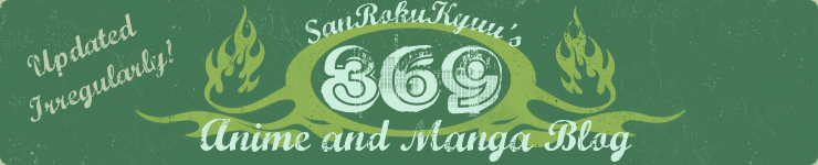 :::369::: SanRokuKyuu's Anime and Manga Blog