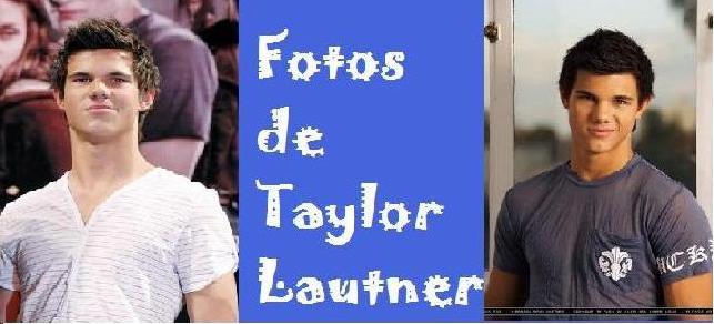 Fotos de Taylor Lautner