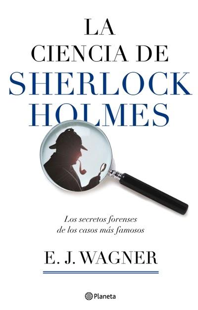 La ciencia de Sherlock Holmes  E J Wagner