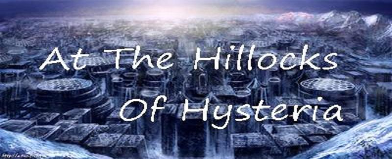 At the Hillocks of Hysteria