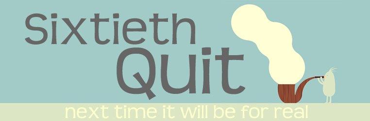Sixtieth Quit