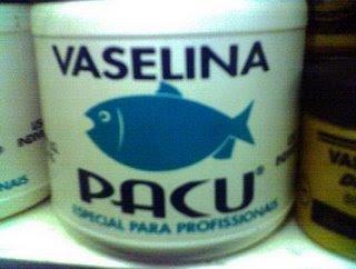VASELINA!!!  Vaselina-pacu-710506