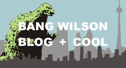 Bang Wilson's Blog + Cool