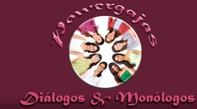 Powergajas: Diálogos & Monólogos