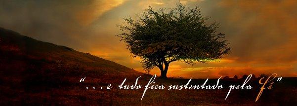 """"""".....E tudo fica sustentado pela fé....."""""""