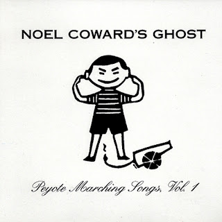 Noel Coward's Ghost - Peyote Marching Songs, Vol. 1  - 1995