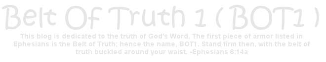 "<a href=""http://beltoftruth1.blogspot.com/"">Belt of Truth 1 (BOT1)</a>"