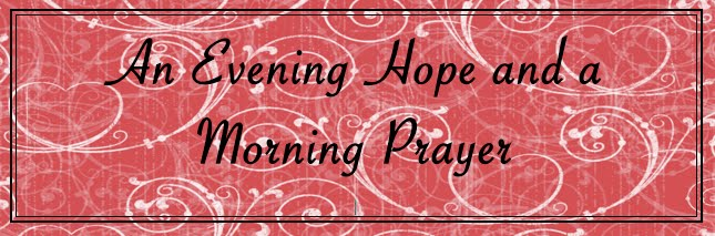 An Evening Hope and a Morning Prayer