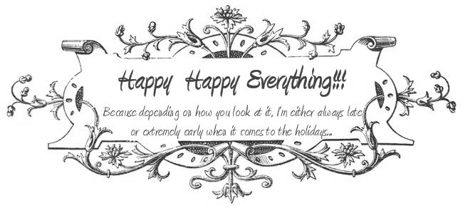 Happy Happy Everything!