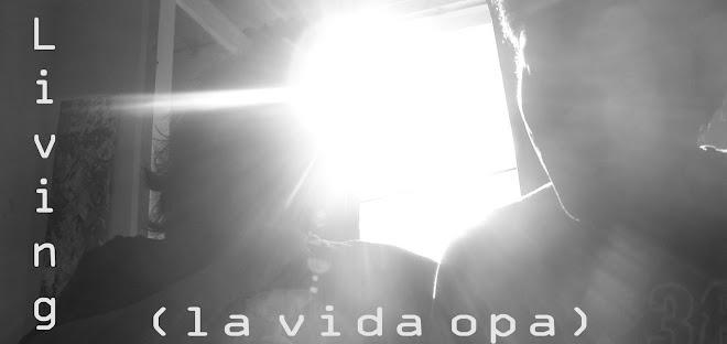 Living (la vida opa)