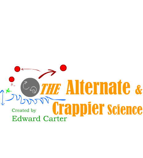 The Alternate & Crappier Science