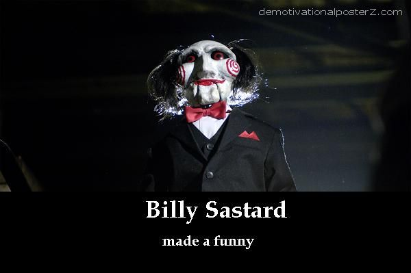 Billy Sastard - made a funny