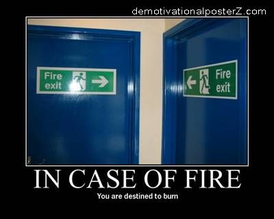 In case of fire - you are destined to burn