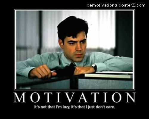 Motivation - It's not that I'm lazy, it's that I just don't care