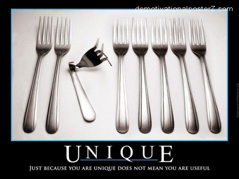 Just because you are unique does not mean you are useful