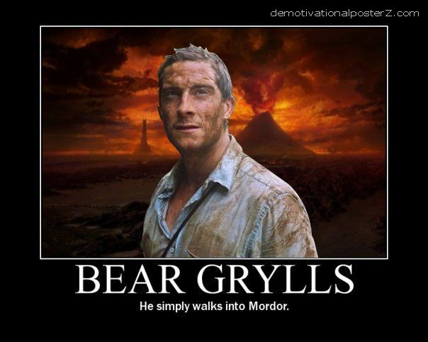 Bear Grylls - he simply walks into Mordor