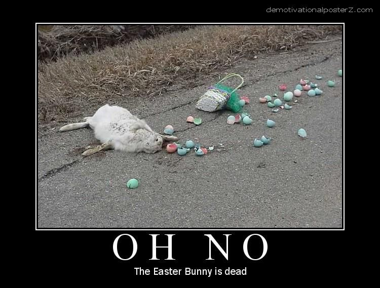 Oh no, the Easter Bunny is dead