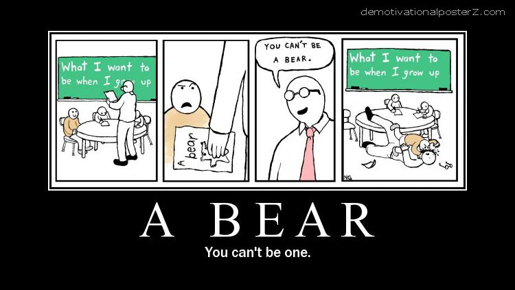 A bear - you can't be one
