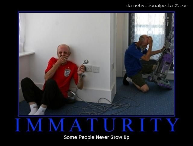Immaturity - some people never grow up