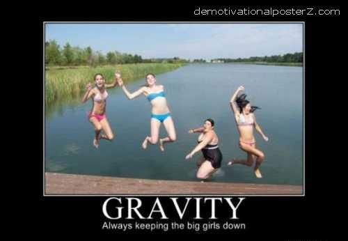 Gravity Motivational Always keeping the big girls down