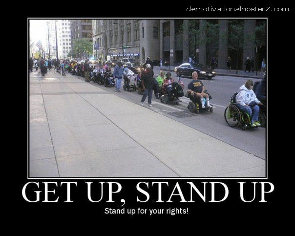Get up, stand up - stand up for your rights wheelchair motivational