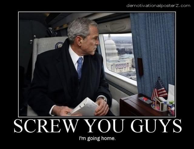 Screw you guys - I'm going home (Bush) motivational