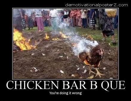 CHICKEN BARBEQUE - you're doing it wrong barbecue motivational poster