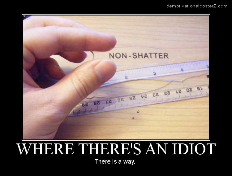 WHERE THERE'S AN IDIOT - there's a way motivational poster