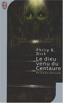 Philip K. Dick - Le Dieu venu du Centaure
