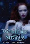 Enter to win Wondrous Strange by Lesley Livingston! (2 Winners)