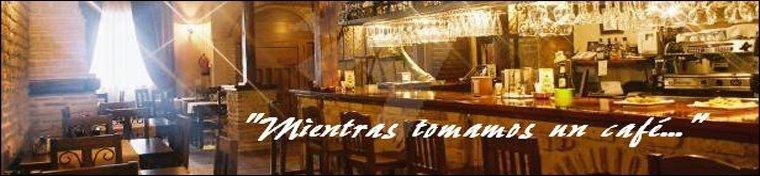 MIENTRAS TOMAMOS UN CAFE
