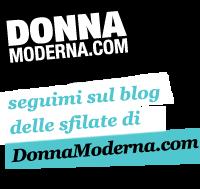Seguimi sul BLOG DELLE SFILATE di Donna Moderna