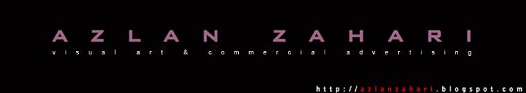 AZLAN ZAHARI : Visual Art & Commercial Advertising
