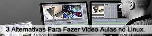 3 Alternativas Para Fazer Video Aulas no Linux.