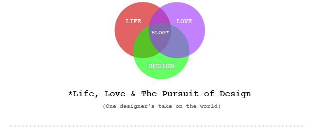 Life, Love and the Pursuit of Design