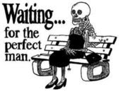 Waiting for the perfect man...