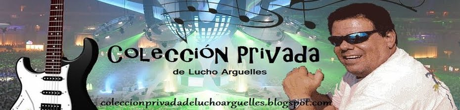 Colección Privada de Lucho Arguelles