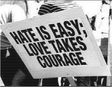 Odiar es fácil; para amar se necesita valor.