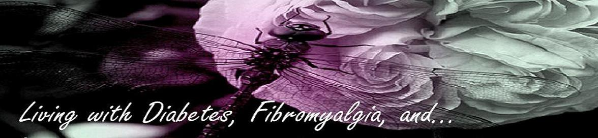 Living with Diabetes, Fibromyalgia, and....